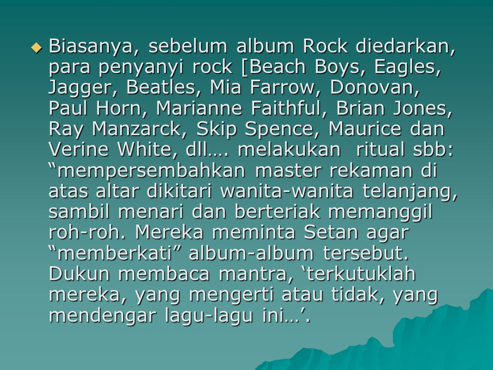 Biasanya, sebelum album Rock diedarkan, para penyanyi rock [Beach Boys, Eagles, Jagger, Beatles, Mia Farrow, Donovan, Paul Horn, Marianne Faithful, Brian Jones, Ray Manzarck, Skip Spence, Maurice dan Verine White, dll….